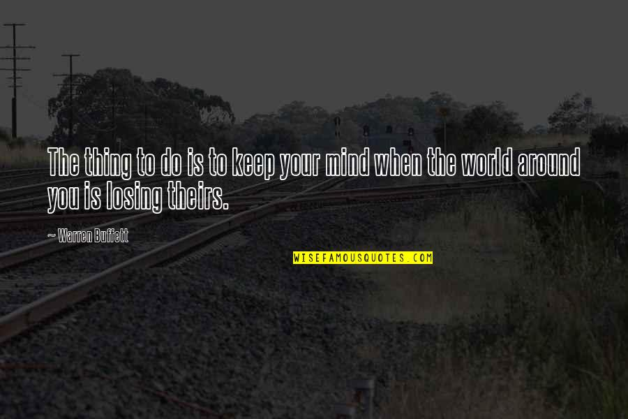 World Around You Quotes By Warren Buffett: The thing to do is to keep your
