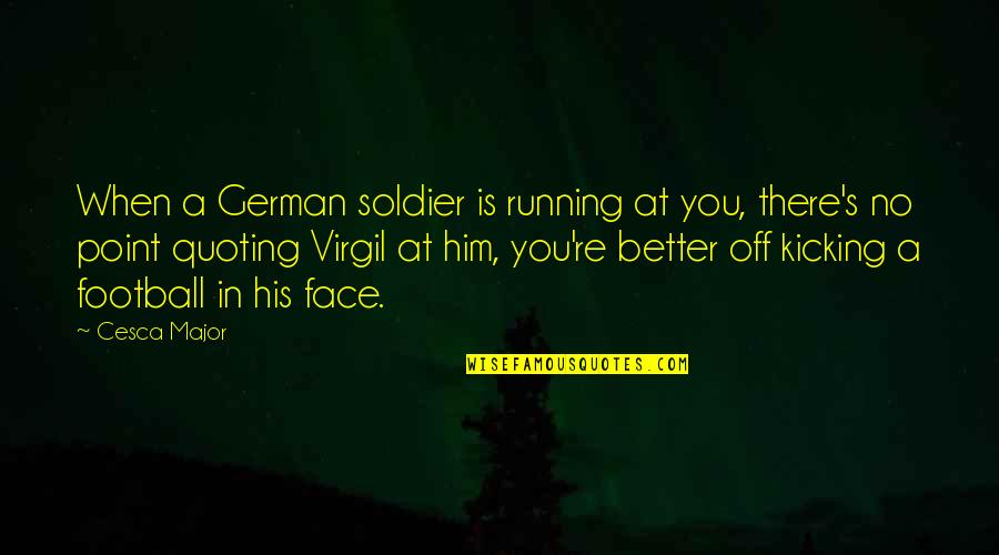 World At War German Quotes By Cesca Major: When a German soldier is running at you,