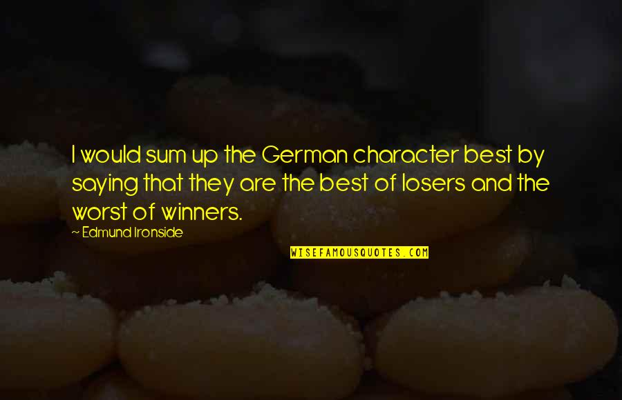 World At War German Quotes By Edmund Ironside: I would sum up the German character best