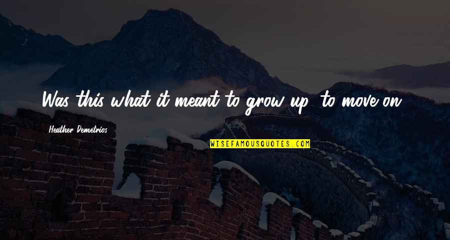 World At War German Quotes By Heather Demetrios: Was this what it meant to grow up,