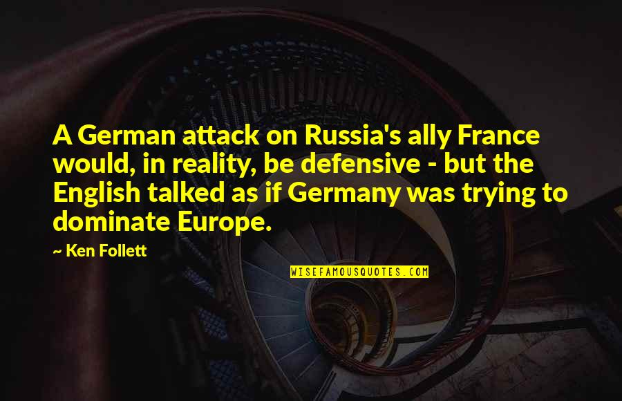 World At War German Quotes By Ken Follett: A German attack on Russia's ally France would,