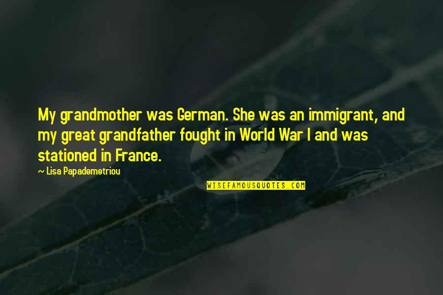 World At War German Quotes By Lisa Papademetriou: My grandmother was German. She was an immigrant,