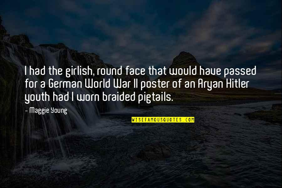 World At War German Quotes By Maggie Young: I had the girlish, round face that would