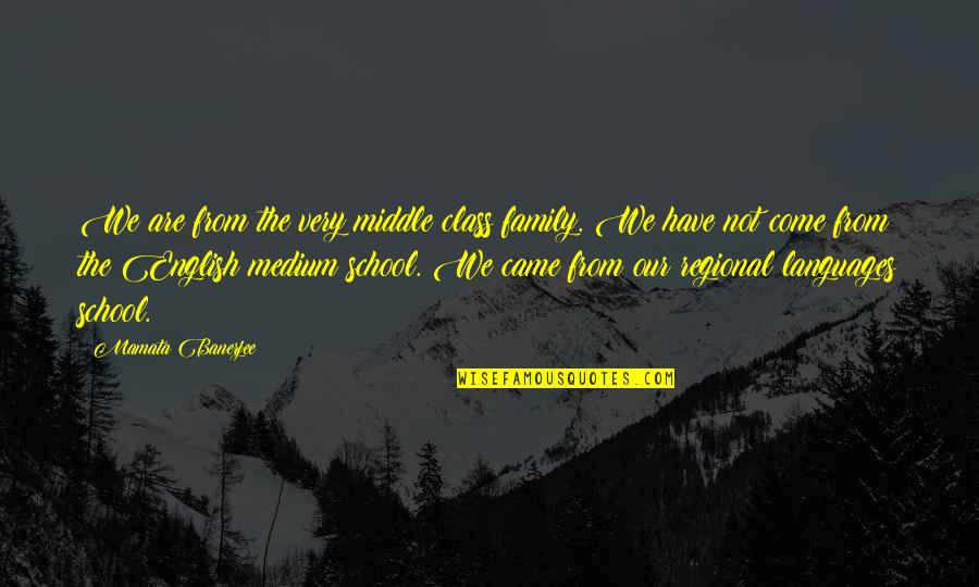 World At War German Quotes By Mamata Banerjee: We are from the very middle class family.