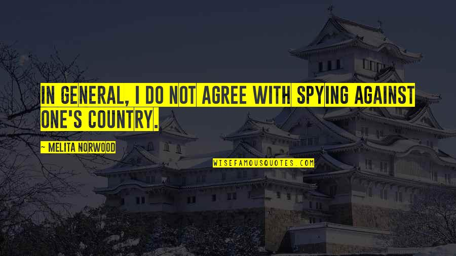 World At War German Quotes By Melita Norwood: In general, I do not agree with spying