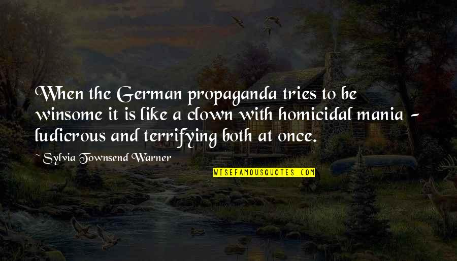 World At War German Quotes By Sylvia Townsend Warner: When the German propaganda tries to be winsome