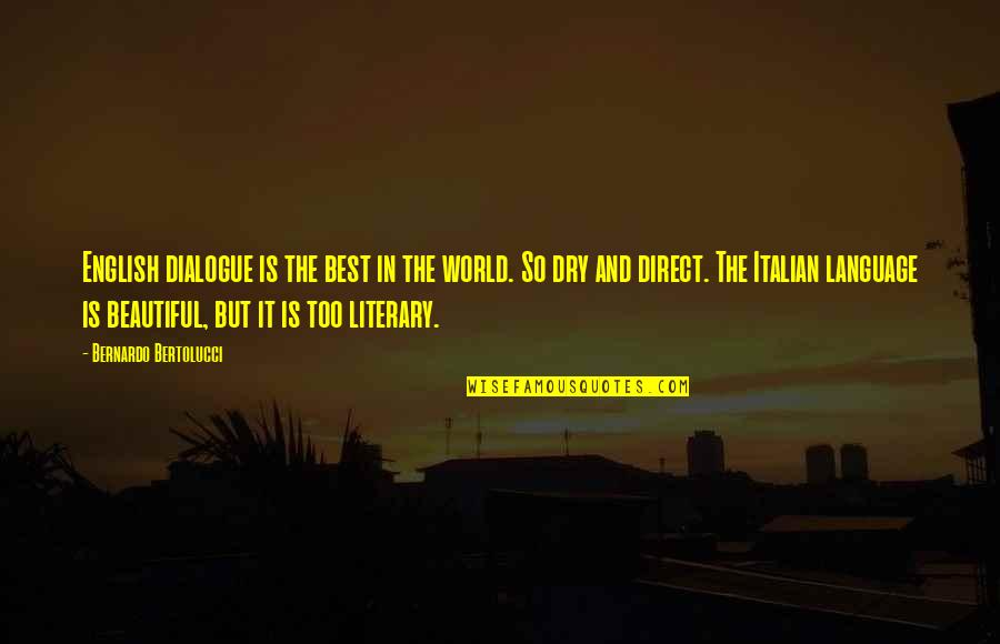 World Best Beautiful Quotes By Bernardo Bertolucci: English dialogue is the best in the world.