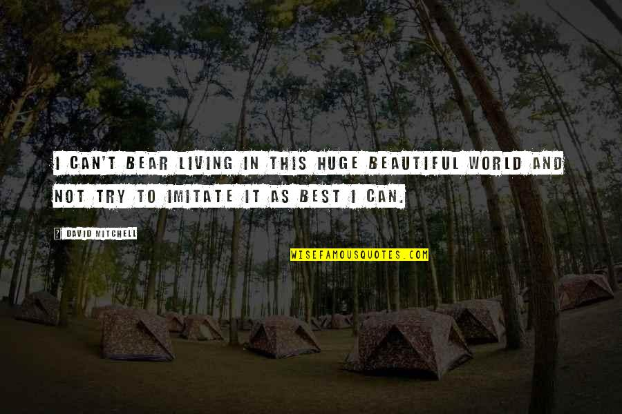 World Best Beautiful Quotes By David Mitchell: I can't bear living in this huge beautiful