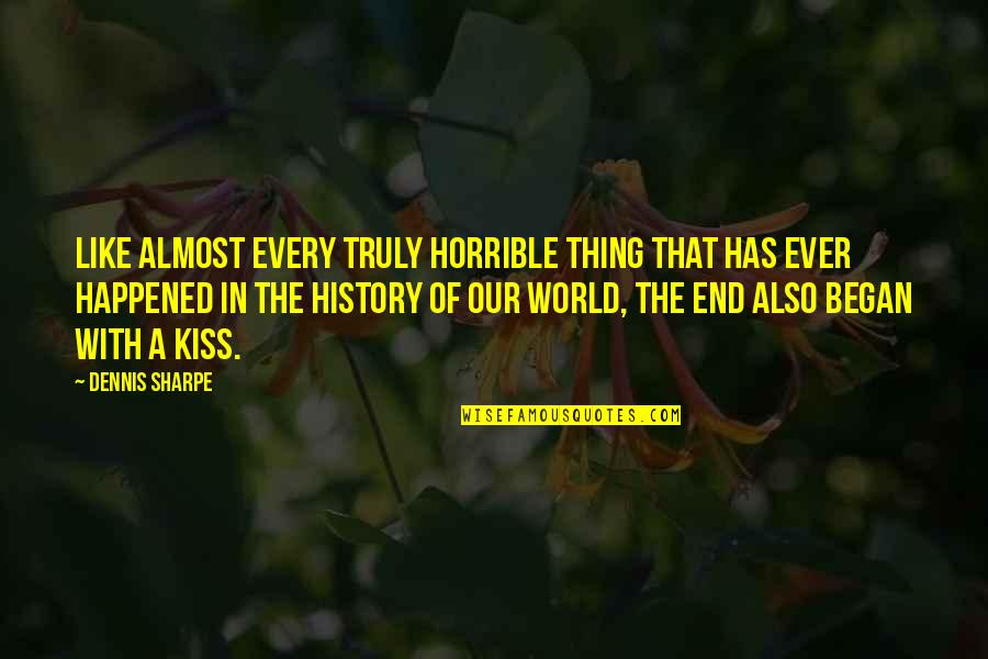 World Best Beautiful Quotes By Dennis Sharpe: Like almost every truly horrible thing that has