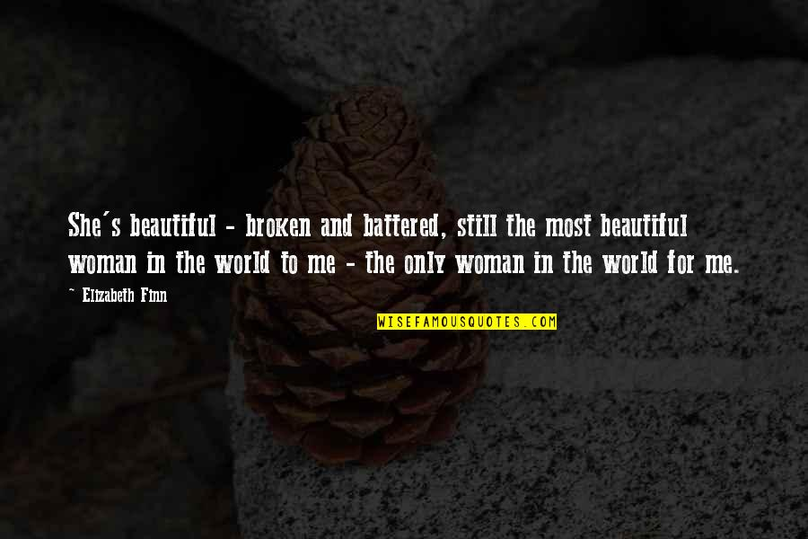 World Best Beautiful Quotes By Elizabeth Finn: She's beautiful - broken and battered, still the