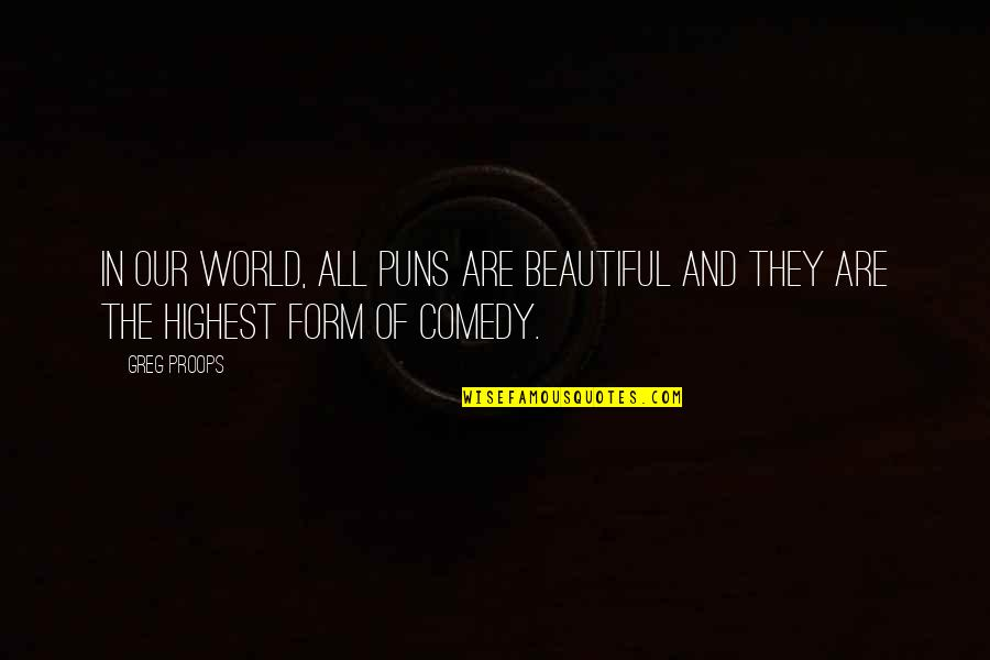 World Best Beautiful Quotes By Greg Proops: In our world, all puns are beautiful and