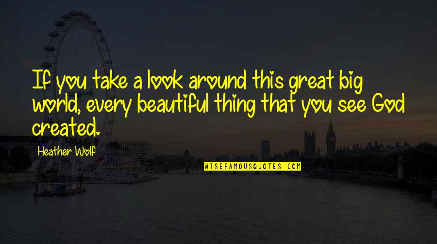 World Best Beautiful Quotes By Heather Wolf: If you take a look around this great
