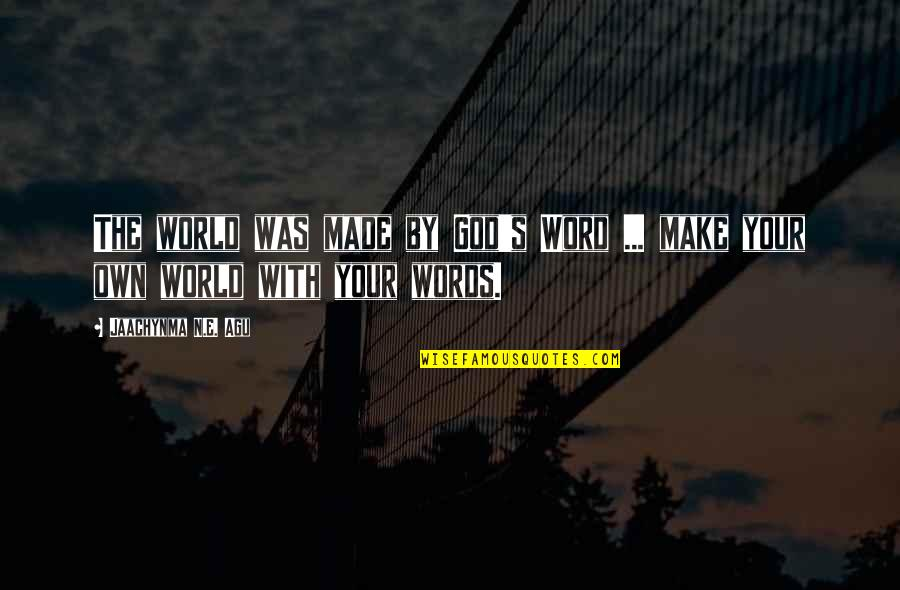 World Best Beautiful Quotes By Jaachynma N.E. Agu: The world was made by God's Word ...