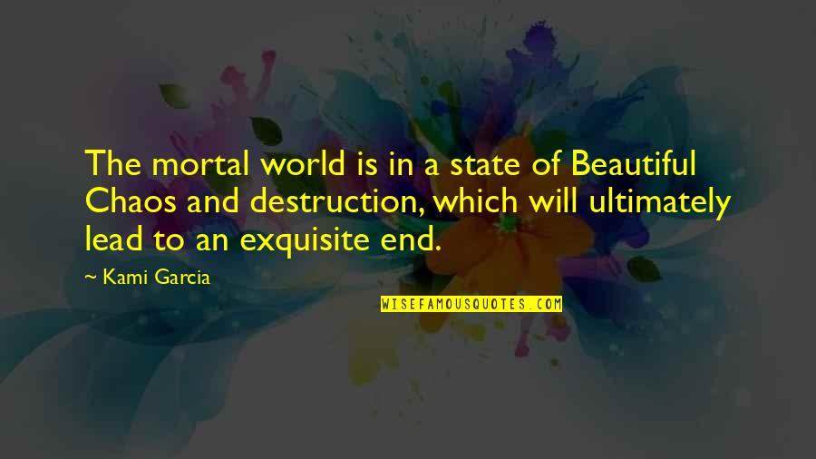 World Best Beautiful Quotes By Kami Garcia: The mortal world is in a state of