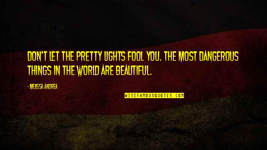 World Best Beautiful Quotes By Melissa Andrea: Don't let the pretty lights fool you. The