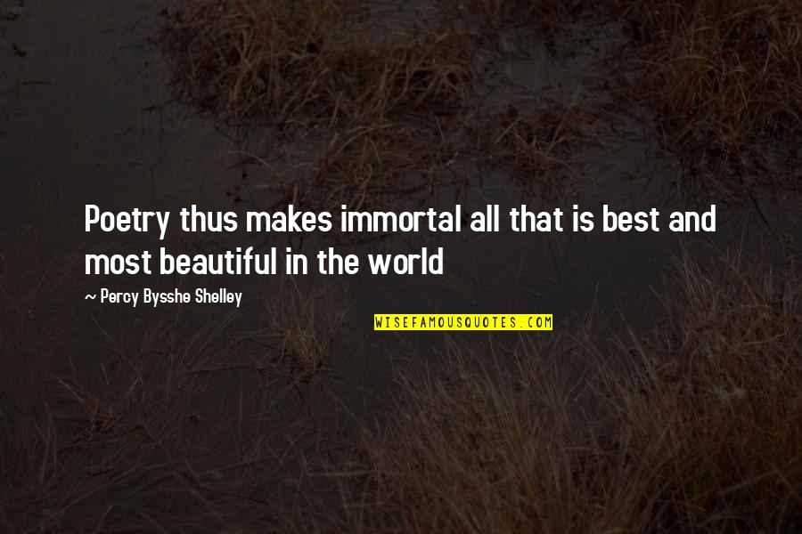 World Best Beautiful Quotes By Percy Bysshe Shelley: Poetry thus makes immortal all that is best