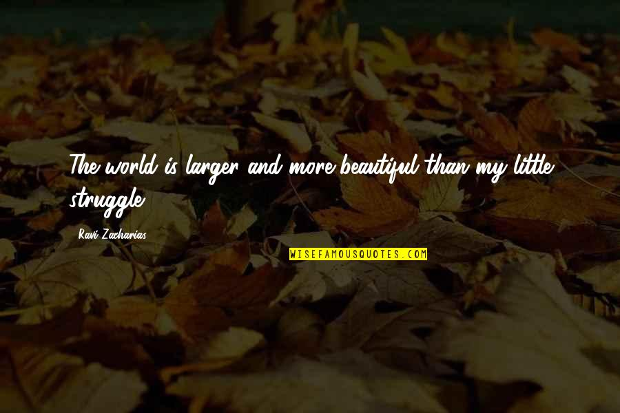 World Best Beautiful Quotes By Ravi Zacharias: The world is larger and more beautiful than