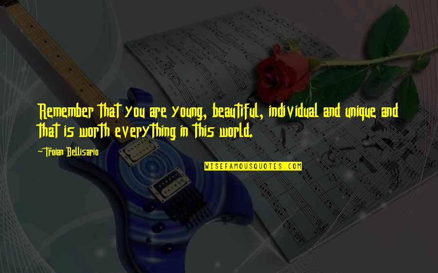 World Best Beautiful Quotes By Troian Bellisario: Remember that you are young, beautiful, individual and