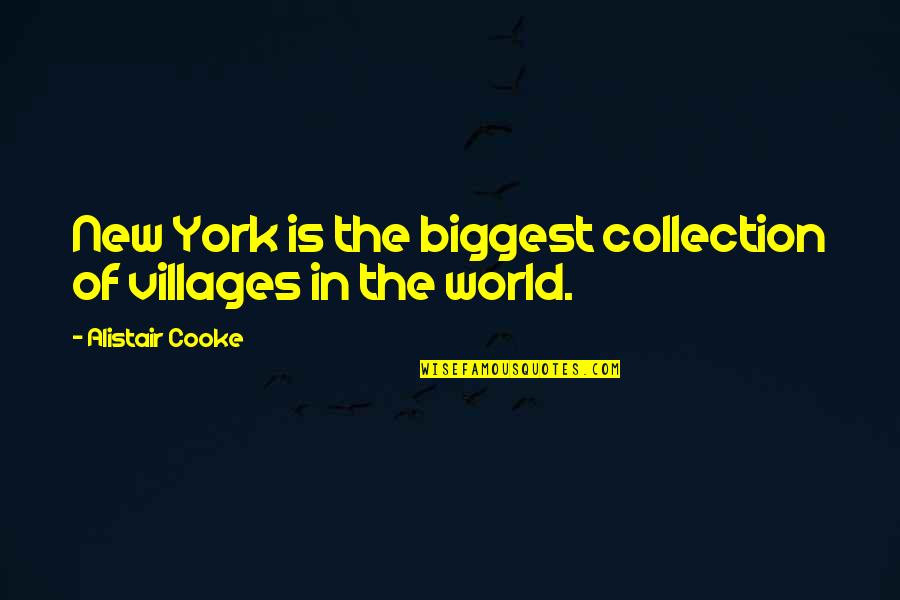 World Biggest Quotes By Alistair Cooke: New York is the biggest collection of villages