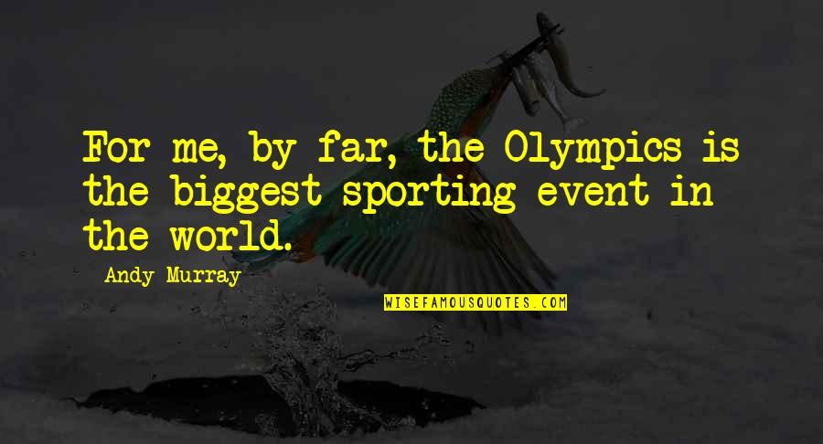World Biggest Quotes By Andy Murray: For me, by far, the Olympics is the