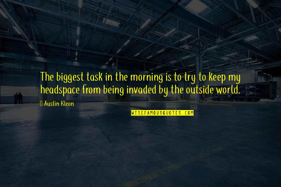 World Biggest Quotes By Austin Kleon: The biggest task in the morning is to