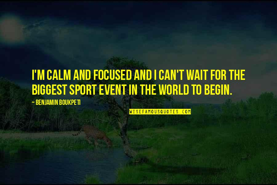 World Biggest Quotes By Benjamin Boukpeti: I'm calm and focused and I can't wait