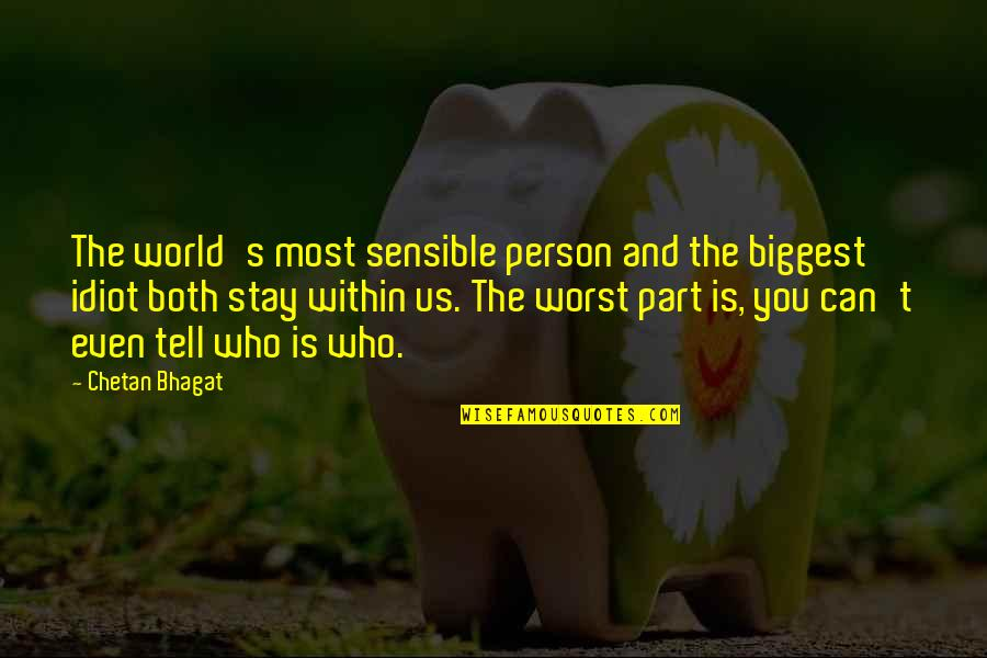 World Biggest Quotes By Chetan Bhagat: The world's most sensible person and the biggest