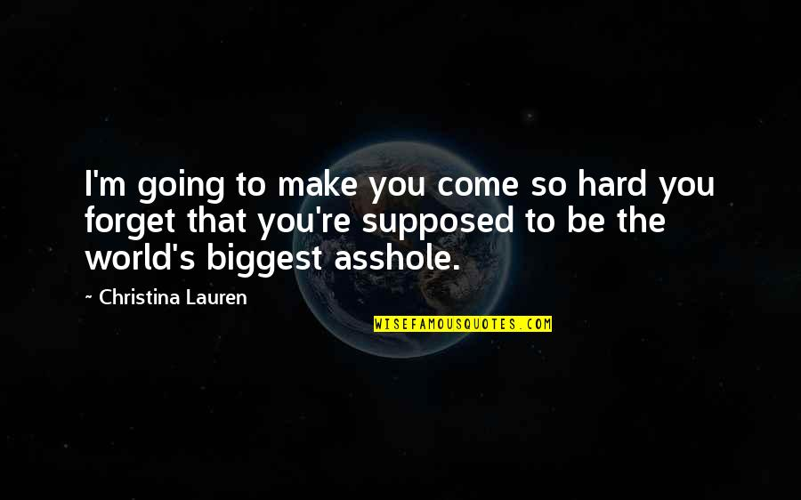 World Biggest Quotes By Christina Lauren: I'm going to make you come so hard