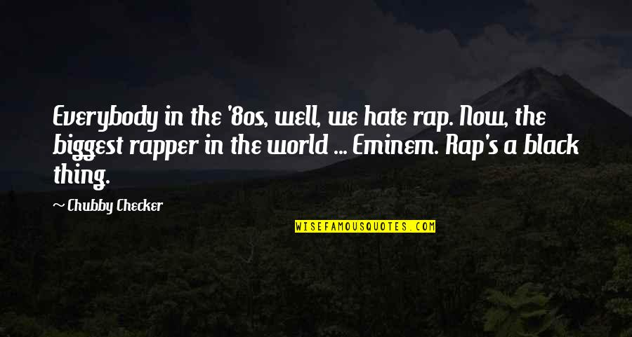 World Biggest Quotes By Chubby Checker: Everybody in the '80s, well, we hate rap.