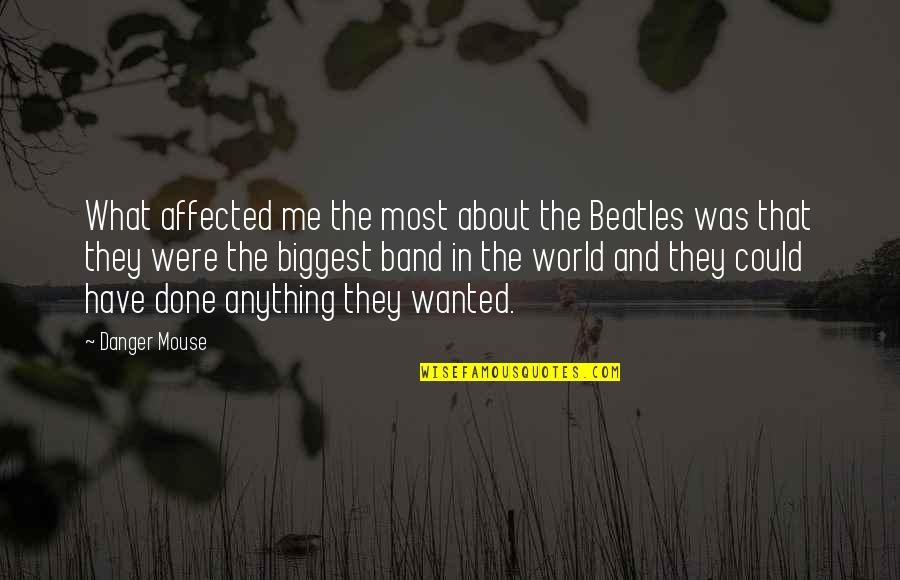 World Biggest Quotes By Danger Mouse: What affected me the most about the Beatles