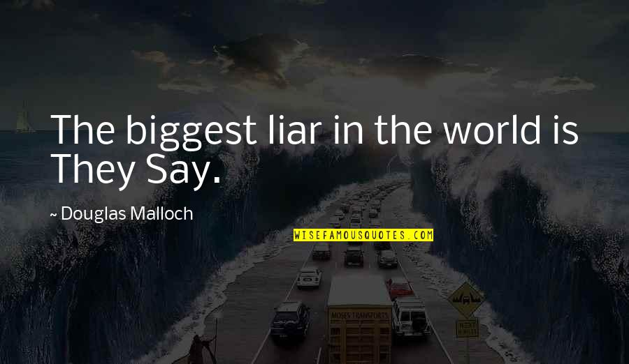 World Biggest Quotes By Douglas Malloch: The biggest liar in the world is They