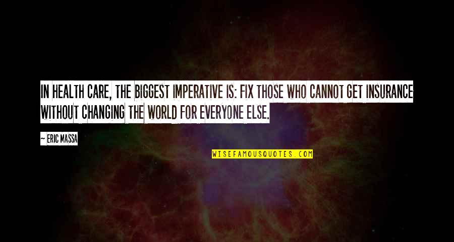 World Biggest Quotes By Eric Massa: In health care, the biggest imperative is: Fix