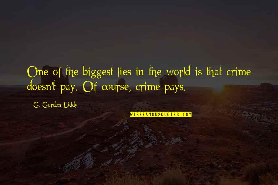 World Biggest Quotes By G. Gordon Liddy: One of the biggest lies in the world