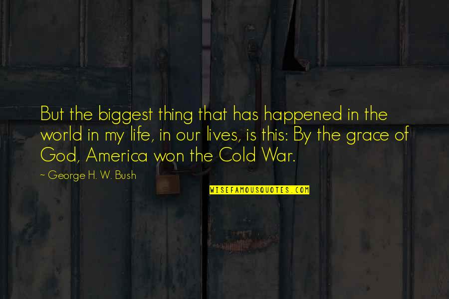 World Biggest Quotes By George H. W. Bush: But the biggest thing that has happened in