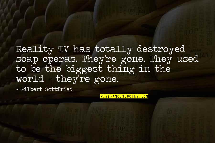 World Biggest Quotes By Gilbert Gottfried: Reality TV has totally destroyed soap operas. They're