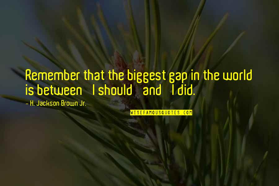 World Biggest Quotes By H. Jackson Brown Jr.: Remember that the biggest gap in the world