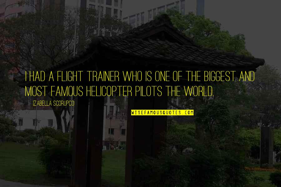 World Biggest Quotes By Izabella Scorupco: I had a flight trainer who is one