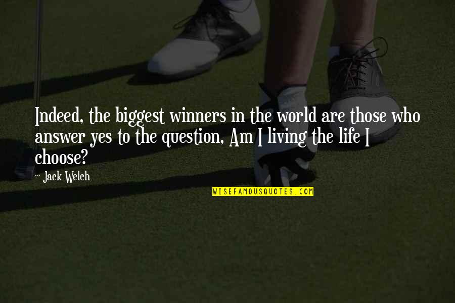 World Biggest Quotes By Jack Welch: Indeed, the biggest winners in the world are
