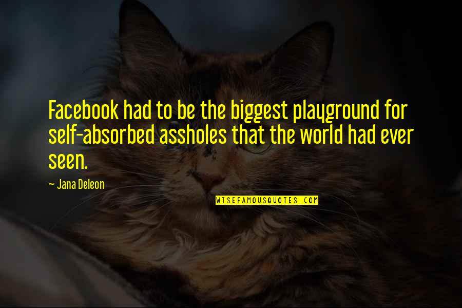 World Biggest Quotes By Jana Deleon: Facebook had to be the biggest playground for