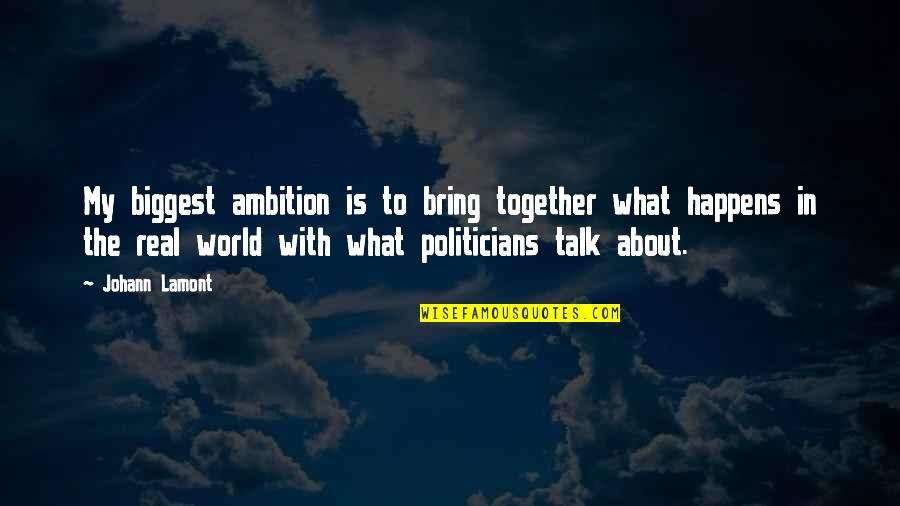 World Biggest Quotes By Johann Lamont: My biggest ambition is to bring together what