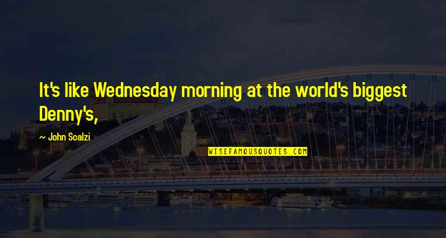 World Biggest Quotes By John Scalzi: It's like Wednesday morning at the world's biggest
