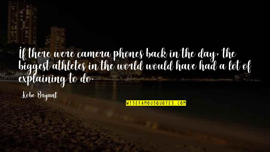 World Biggest Quotes By Kobe Bryant: If there were camera phones back in the