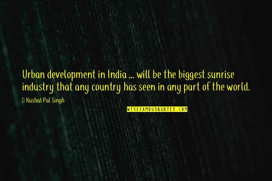 World Biggest Quotes By Kushal Pal Singh: Urban development in India ... will be the