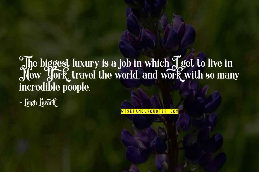 World Biggest Quotes By Leigh Lezark: The biggest luxury is a job in which