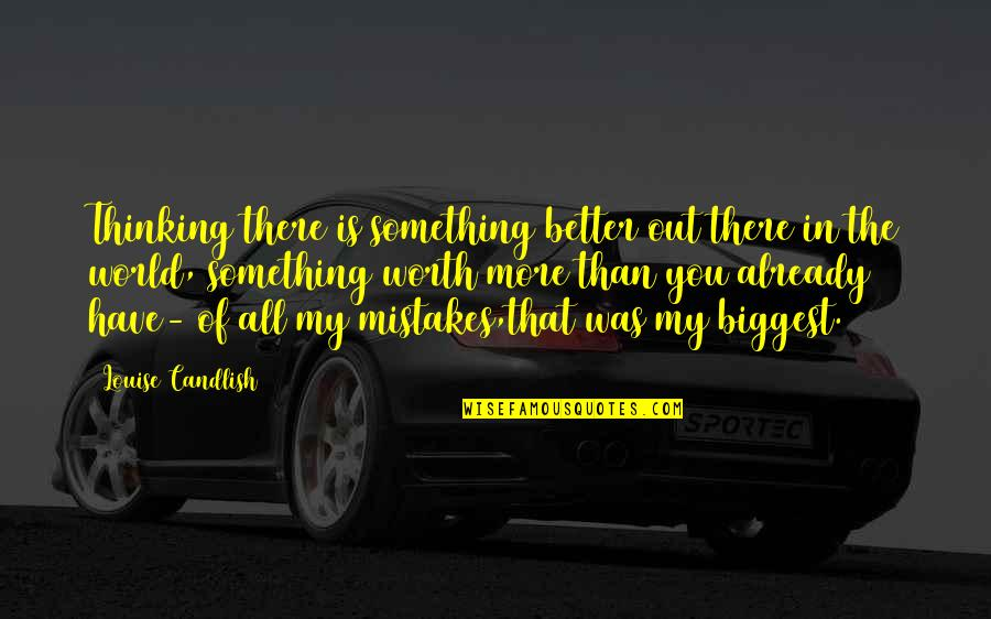 World Biggest Quotes By Louise Candlish: Thinking there is something better out there in