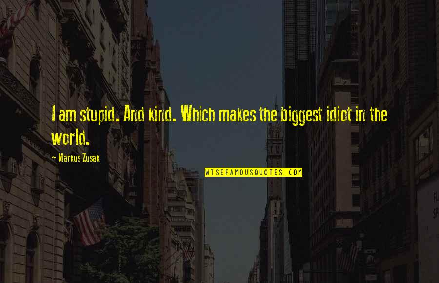 World Biggest Quotes By Markus Zusak: I am stupid. And kind. Which makes the