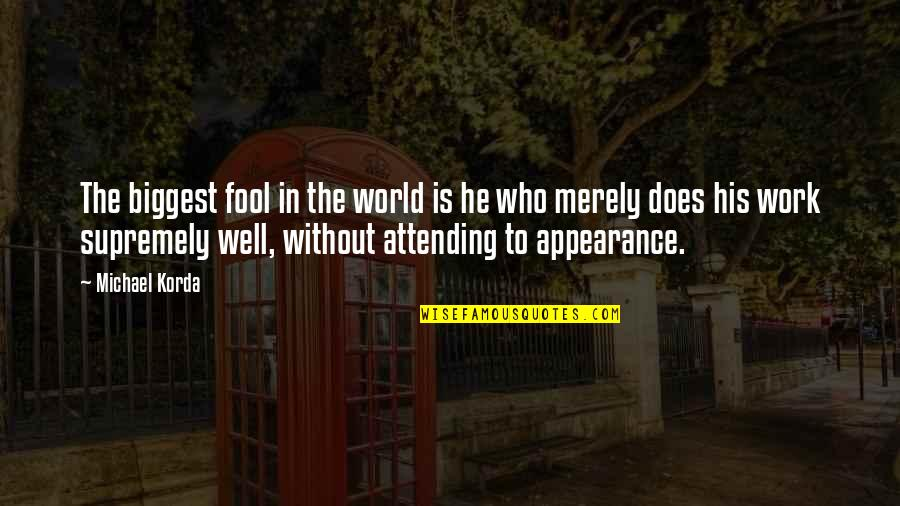 World Biggest Quotes By Michael Korda: The biggest fool in the world is he
