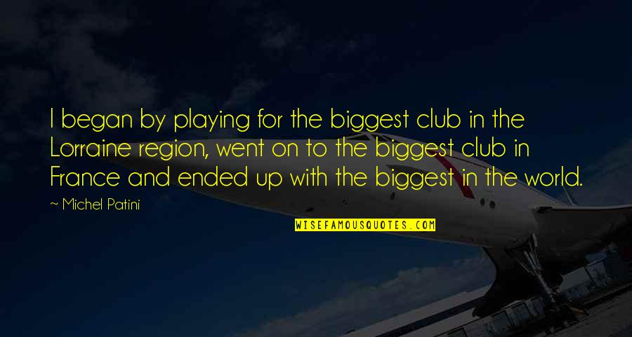World Biggest Quotes By Michel Patini: I began by playing for the biggest club