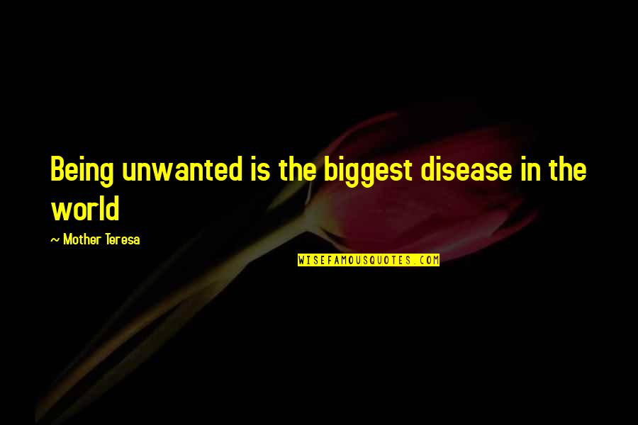 World Biggest Quotes By Mother Teresa: Being unwanted is the biggest disease in the