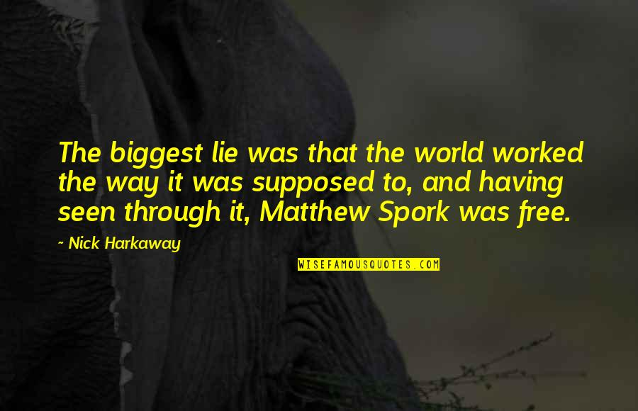 World Biggest Quotes By Nick Harkaway: The biggest lie was that the world worked